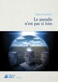 Alain Larchier - Le Paradis n'est pas si loin - Un roman d'anticipation troublant.