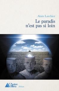 Alain Larchier - Le paradis n'est pas si loin.