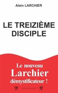 Alain Larchier - Le treizième disciple.