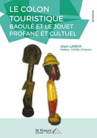 Le colon touristique - Baoulé et le jouet profane et cultuel.pdf
