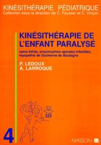 Alain Larroque et Claude-Nicolas Ledoux - KINESITHERAPIE DE L'ENFANT PARALYSE. - Spina bifida, amyotrophies spinales infantiles, myopathie de Duchenne de Boulogne.