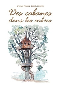 Alain Laurens et Sylvain Tesson - Des cabanes dans les arbres.