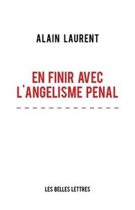 Alain Laurent - En finir avec l'angélisme pénal.