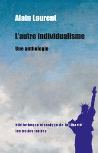 Alain Laurent - L'autre individualisme - Une anthologie.