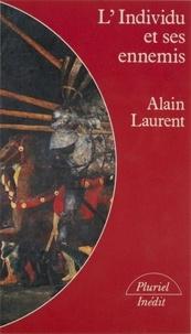 Alain Laurent - L'Individu et ses ennemis.