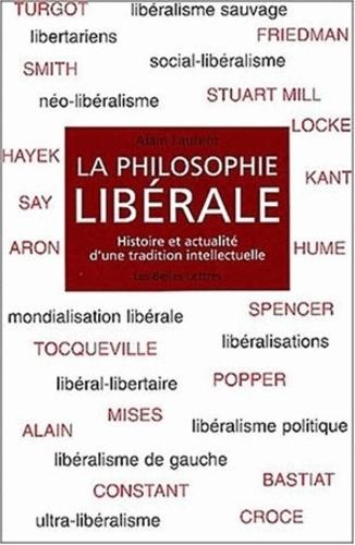 Alain Laurent - La philosophie libérale - Histoire et actualité d'une tradition intellectuelle.
