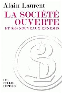 Alain Laurent - La société ouverte et ses nouveaux ennemis.