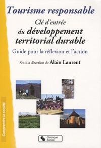 Alain Laurent - Tourisme responsable, Clé d'entrée du développement territorial durable - Guide pour la réflexion et l'action.