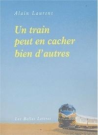 Alain Laurent - Un train peut en cacher bien d'autres.
