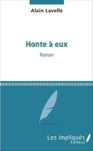 Alain Lavelle - Honte à eux - Roman.