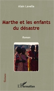 Alain Lavelle - Marthe et les enfants du désastre.