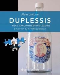 Alain Lavigne - Duplessis, pièce manquante d'une légende.