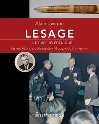 Alain Lavigne - Lesage. Le chef télégénique - Le marketing politique de «l'équipe du tonnerre».