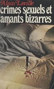 Alain Laville et André Larue - Crimes sexuels et amants bizarres.