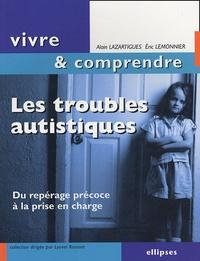 Alain Lazartigues et Eric Lemonnier - Les troubles autistiques - Du repérage précoce à la prise en charge.