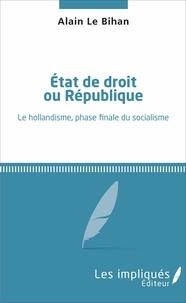 Alain Le Bihan - Etat de droit ou République - Le hollandisme, phase finale du socialisme.