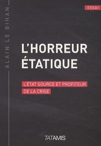 Alain Le Bihan - L'horreur étatique - Essai sur la réforme de l'état.
