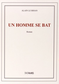 Alain Le Bihan - Un homme se bat.