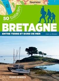 Alain Le Borgne et Alban Le Pape - 50 balades en Bretagne et Loire-Atlantique - Entre terre et bord de mer.