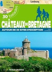 Alain Le Borgne - Châteaux de Bretagne autour de 30 sites d'exception - 30 balades.