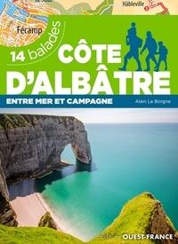 Alain Le Borgne - Côte d'Albâtre - Entre mer et campagne 14 balades.