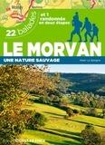 Alain Le Borgne - Le Morvan - Une nature sauvage. 22 balades et 1 randonnée en deux étapes.