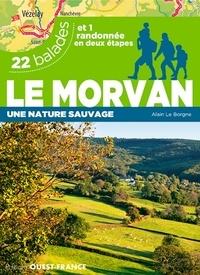 Le Morvan- Une nature sauvage. 22 balades et 1 randonnée en deux étapes - Alain Le Borgne |