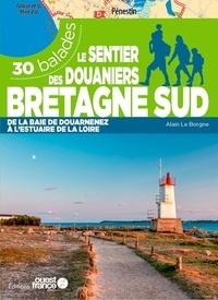 Alain Le Borgne - Le sentier des douaniers Bretagne sud - 30 balades de la baie de Douarnez à l'estuaire de la Loire.