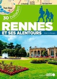 Alain Le Borgne - Rennes et ses alentours - 30 balades.
