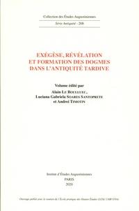 Alain Le Boulluec et Luciana Gabriela Soares Santoprete - Exégèse, révélation et formation des dogmes dans l'Antiquité tardive.