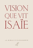 Alain Le Boulluec et Philippe Le Moigne - Vision que vit Isaïe - La Bible d'Alexandrie.