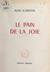Alain Le Breton - Le pain de la joie.
