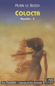 Alain Le Bussy - Aqualia Tome 3 : Colocta.
