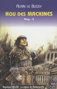 Alain Le Bussy - Le cycle de Yorg Tome 3 : Hou des machines.