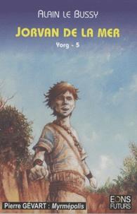 Alain Le Bussy - Le cycle de Yorg Tome 5 : Jorvan de la mer.