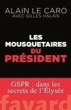 Alain Le Caro et Gilles Halais - Les mousquetaires du Président - GSPR : dans les secrets de l'Élysée.