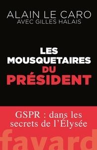 Les mousquetaires du Président - GSPR - Alain Le Caro, Gilles Halais - Format ePub - 9782213703749 - 14,99 €