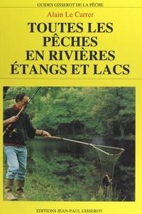 Alain Le Carrer et Michel Droulhiole - Toutes les pêches en rivières, étangs et lacs.