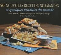 Alain Le Courtois et Solveig de La Hougue - 50 nouvelles recettes normandes et quelques produits du monde.