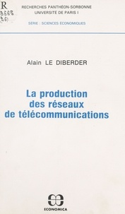 Alain Le Diberder - La production des réseaux de télécommunications.