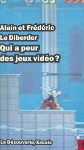 Alain Le Diberder et Frédéric Le Diberder - Qui a peur des jeux vidéo ?.
