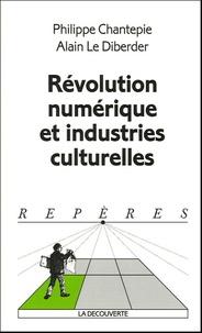 Alain Le Diberder et Philippe Chantepie - Révolution numérique et industries culturelles.