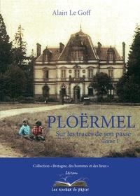 Alain Le Goff - Ploërmel, sur les traces de son passé - Tome 1.
