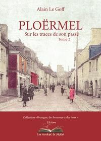 Alain Le Goff - Ploërmel, sur les traces de son passé - Tome 2.