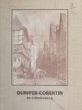 Alain Le Grand et Louis Ogès - Quimper-Corentin en Cornouaille - Récits et anecdotes.