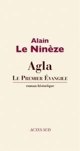 Alain Le Ninèze - Agla - Le premier évangile.