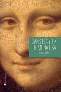 Alain Le Ninèze - Dans les yeux de Mona Lisa.