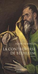 Alain Le Ninèze - La Controverse de Bethléem - De l'évangile à la vulgate.