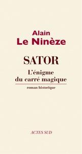 Alain Le Ninèze - Sator - L'énigme du carré magique.