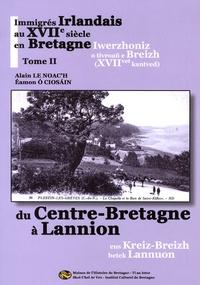 Alain Le Noac'h et Eamon O Ciosain - Immigrés irlandais au XVIIe siècle en Bretagne - Tome 2, Du Centre-Bretagne à Lannion.